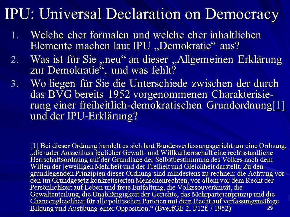 29 IPU: Universal Declaration on Democracy IPU: Universal Declaration on Democracy 1. Welche eher formalen und welche eher inhaltlichen Elemente mache