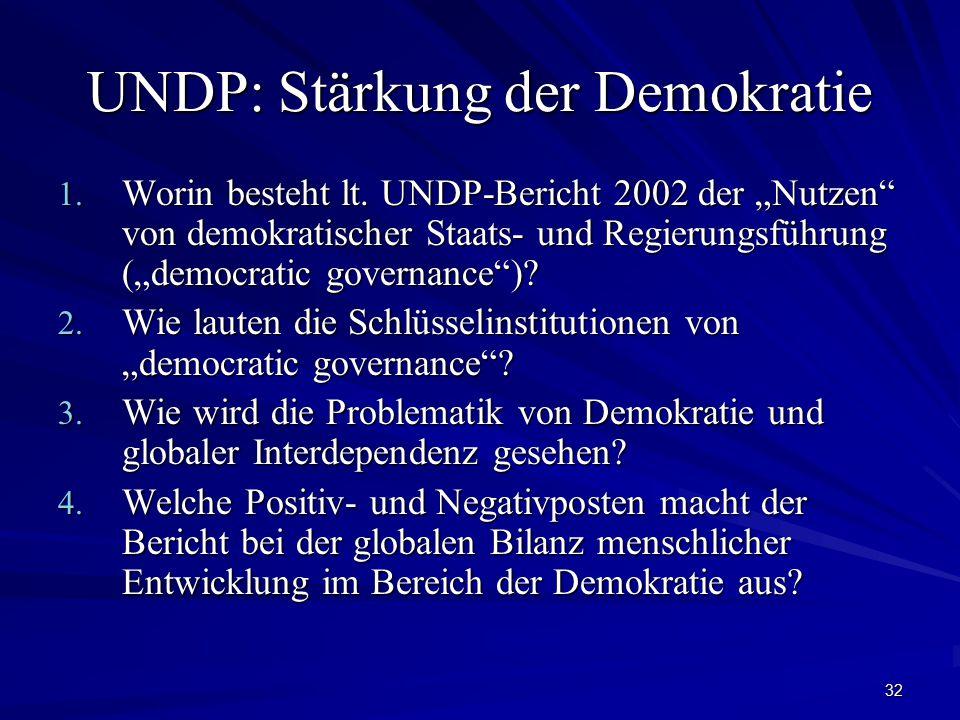 """32 UNDP: Stärkung der Demokratie 1. Worin besteht lt. UNDP-Bericht 2002 der """"Nutzen"""" von demokratischer Staats- und Regierungsführung (""""democratic gov"""