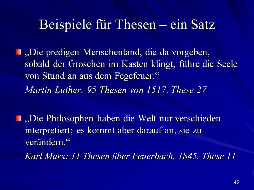 """45 Beispiele für Thesen – ein Satz """"Die predigen Menschentand, die da vorgeben, sobald der Groschen im Kasten klingt, führe die Seele von Stund an aus dem Fegefeuer. Martin Luther: 95 Thesen von 1517, These 27 """"Die Philosophen haben die Welt nur verschieden interpretiert; es kommt aber darauf an, sie zu verändern. Karl Marx: 11 Thesen über Feuerbach, 1845, These 11"""