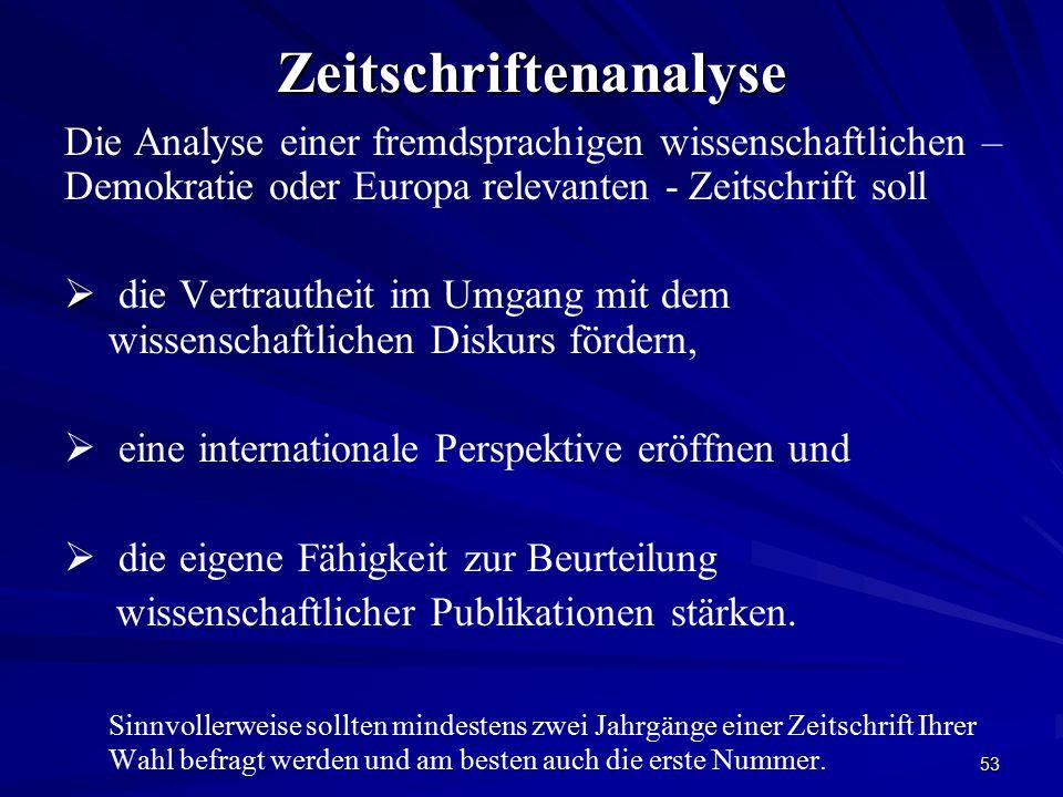 53Zeitschriftenanalyse Die Analyse einer fremdsprachigen wissenschaftlichen – Demokratie oder Europa relevanten - Zeitschrift soll  die Vertrautheit
