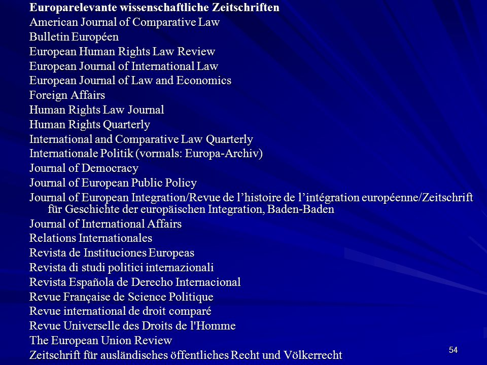 54 Europarelevante wissenschaftliche Zeitschriften American Journal of Comparative Law Bulletin Européen European Human Rights Law Review European Jou