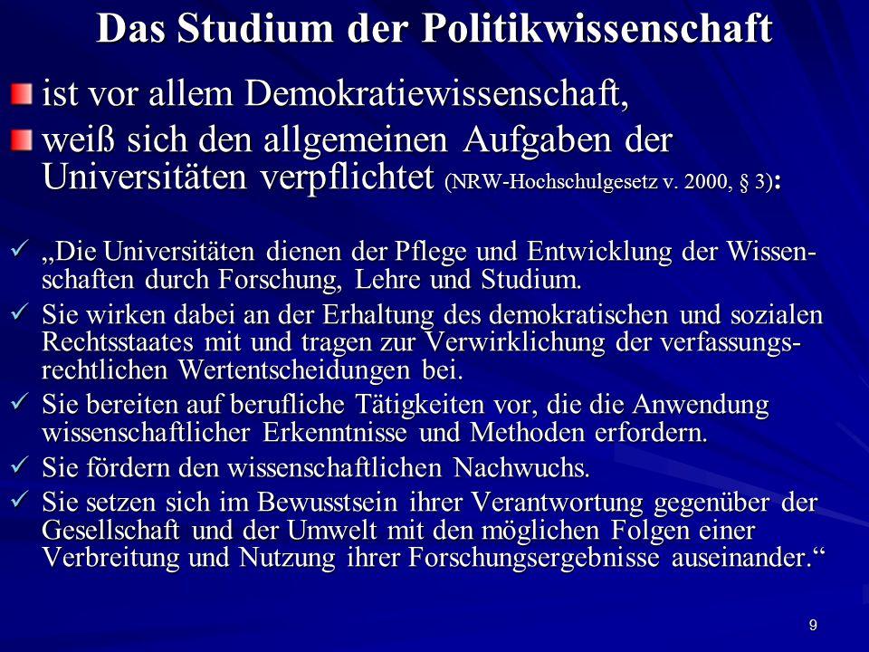 9 Das Studium der Politikwissenschaft ist vor allem Demokratiewissenschaft, weiß sich den allgemeinen Aufgaben der Universitäten verpflichtet (NRW-Hochschulgesetz v.