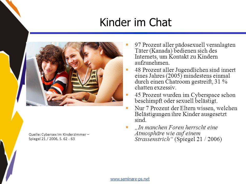 www.seminare-ps.net Kinder im Chat  97 Prozent aller pädosexuell veranlagten Täter (Kanada) bedienen sich des Internets, um Kontakt zu Kindern aufzun