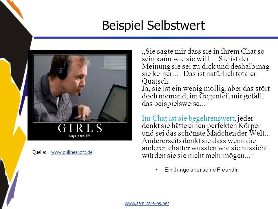 """www.seminare-ps.net Beispiel Selbstwert """"Sie sagte mir dass sie in ihrem Chat so sein kann wie sie will... Sie ist der Meinung sie sei zu dick und des"""