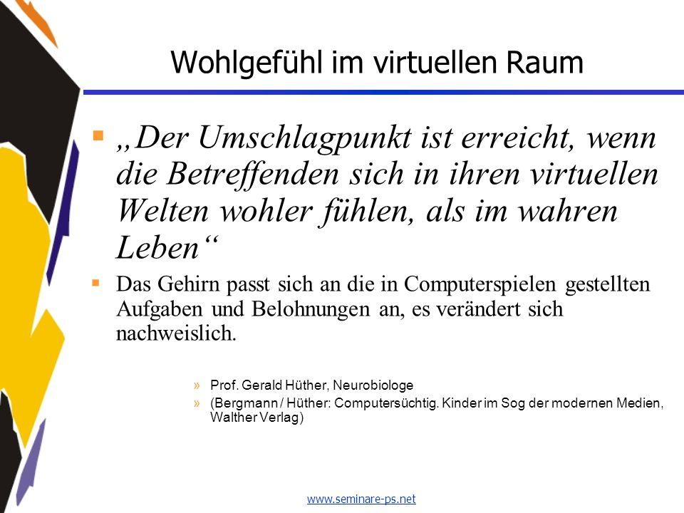 """www.seminare-ps.net Wohlgefühl im virtuellen Raum  """"Der Umschlagpunkt ist erreicht, wenn die Betreffenden sich in ihren virtuellen Welten wohler fühl"""
