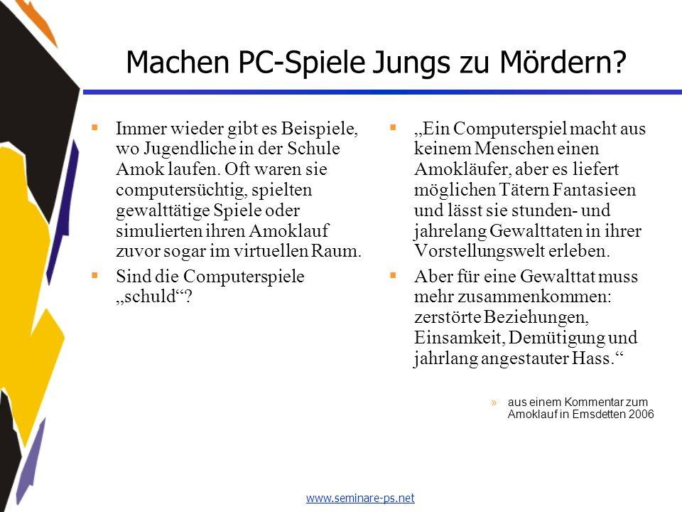 www.seminare-ps.net Machen PC-Spiele Jungs zu Mördern?  Immer wieder gibt es Beispiele, wo Jugendliche in der Schule Amok laufen. Oft waren sie compu