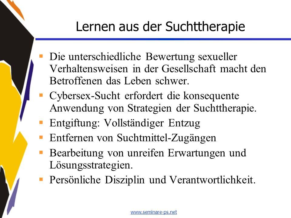 www.seminare-ps.net Lernen aus der Suchttherapie  Die unterschiedliche Bewertung sexueller Verhaltensweisen in der Gesellschaft macht den Betroffenen