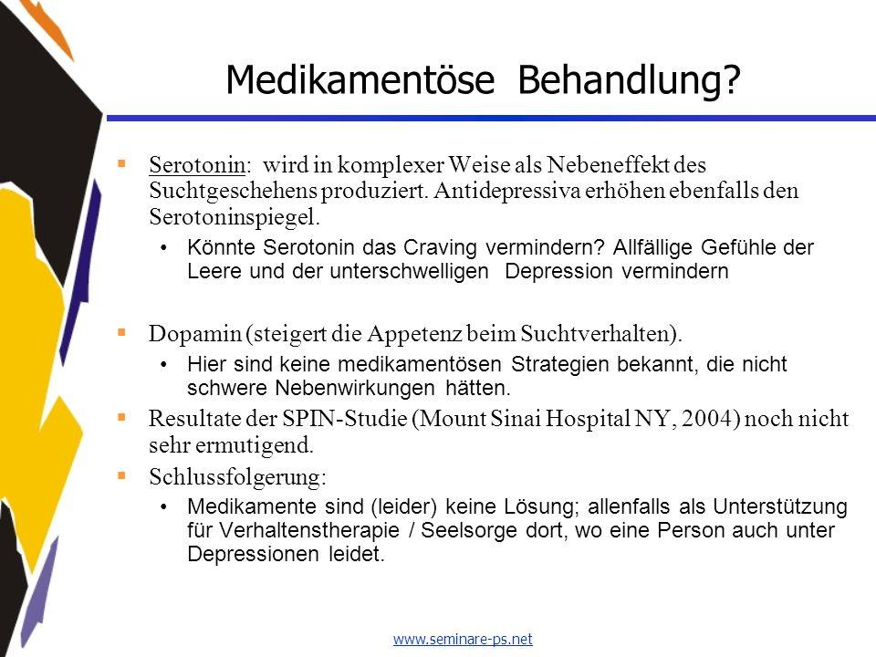 www.seminare-ps.net Medikamentöse Behandlung?  Serotonin: wird in komplexer Weise als Nebeneffekt des Suchtgeschehens produziert. Antidepressiva erhö