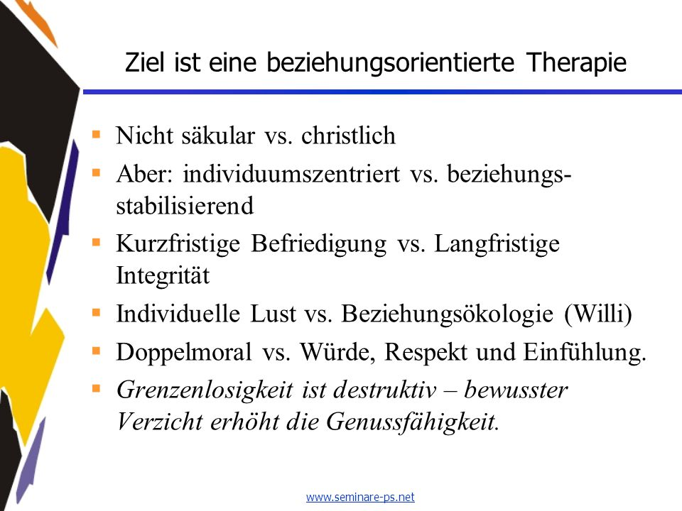 www.seminare-ps.net Ziel ist eine beziehungsorientierte Therapie  Nicht säkular vs. christlich  Aber: individuumszentriert vs. beziehungs- stabilisi