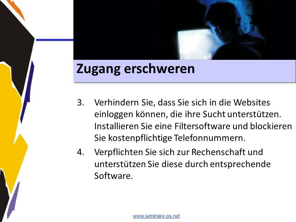 www.seminare-ps.net Zugang erschweren 3.Verhindern Sie, dass Sie sich in die Websites einloggen können, die ihre Sucht unterstützen. Installieren Sie