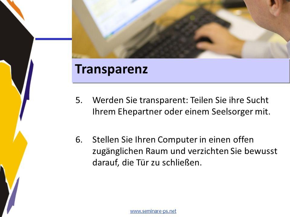 Transparenz 5.Werden Sie transparent: Teilen Sie ihre Sucht Ihrem Ehepartner oder einem Seelsorger mit. 6.Stellen Sie Ihren Computer in einen offen zu