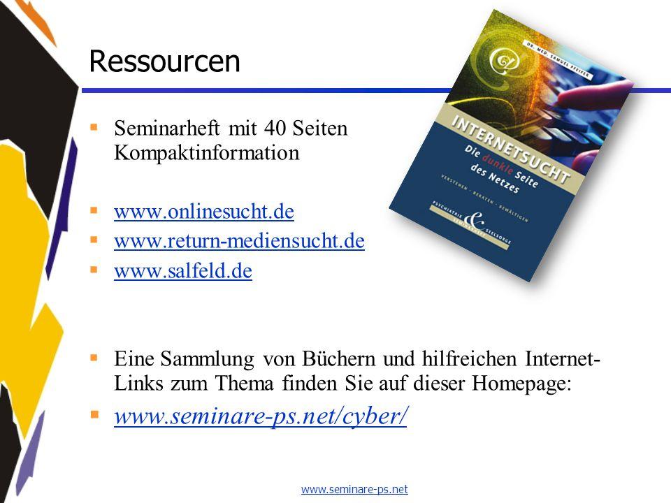www.seminare-ps.net Ressourcen  Seminarheft mit 40 Seiten Kompaktinformation  www.onlinesucht.de www.onlinesucht.de  www.return-mediensucht.de www.