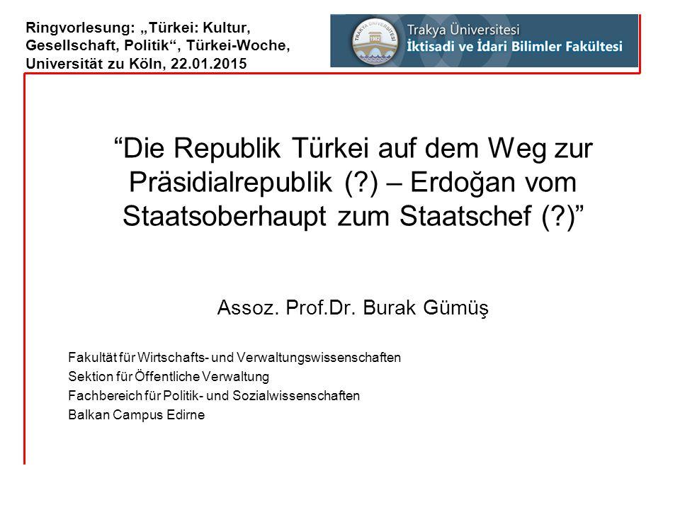 """Ringvorlesung: """"Türkei: Kultur, Gesellschaft, Politik"""", Türkei-Woche, Universität zu Köln, 22.01.2015 """"Die Republik Türkei auf dem Weg zur Präsidialre"""