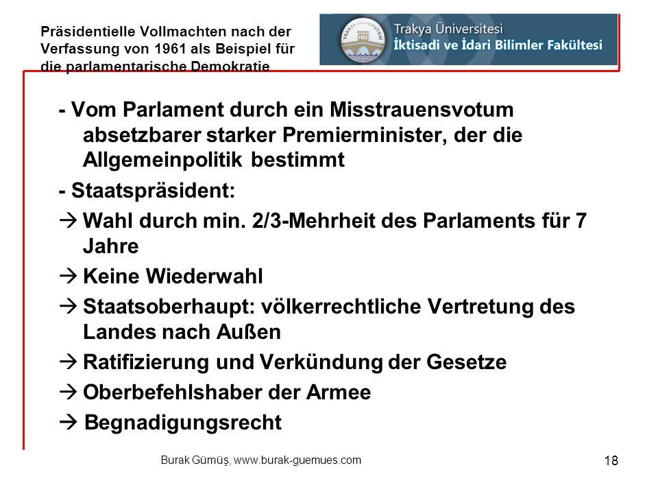 Burak Gümüş, www.burak-guemues.com 18 - Vom Parlament durch ein Misstrauensvotum absetzbarer starker Premierminister, der die Allgemeinpolitik bestimm