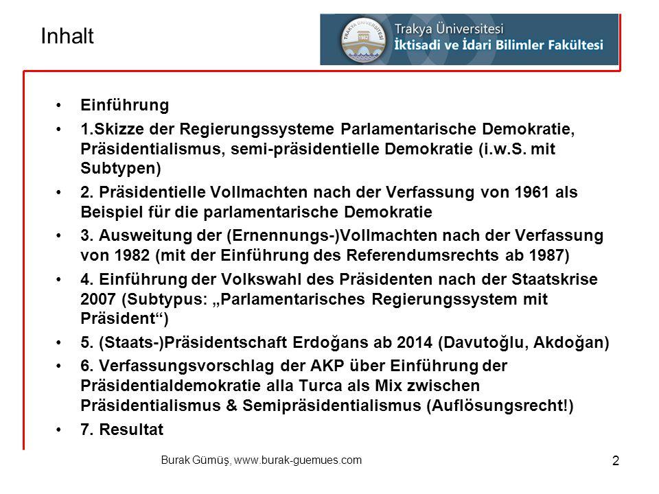 Burak Gümüş, www.burak-guemues.com 2 Inhalt Einführung 1.Skizze der Regierungssysteme Parlamentarische Demokratie, Präsidentialismus, semi-präsidentie