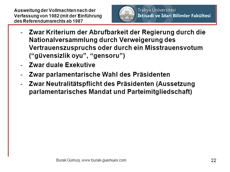 Burak Gümüş, www.burak-guemues.com 22 -Zwar Kriterium der Abrufbarkeit der Regierung durch die Nationalversammlung durch Verweigerung des Vertrauenszu