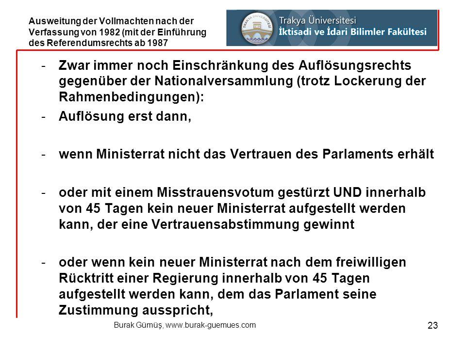 Burak Gümüş, www.burak-guemues.com 23 -Zwar immer noch Einschränkung des Auflösungsrechts gegenüber der Nationalversammlung (trotz Lockerung der Rahme