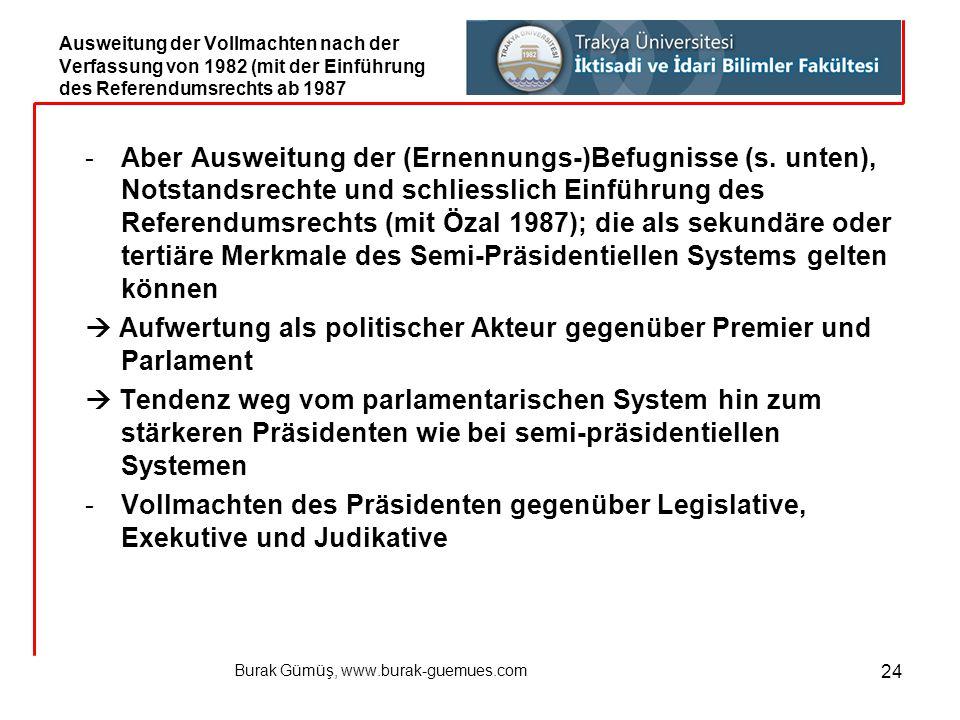 Burak Gümüş, www.burak-guemues.com 24 -Aber Ausweitung der (Ernennungs-)Befugnisse (s. unten), Notstandsrechte und schliesslich Einführung des Referen