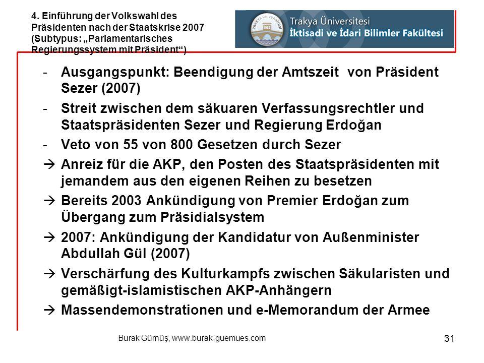 Burak Gümüş, www.burak-guemues.com 31 -Ausgangspunkt: Beendigung der Amtszeit von Präsident Sezer (2007) -Streit zwischen dem säkuaren Verfassungsrech