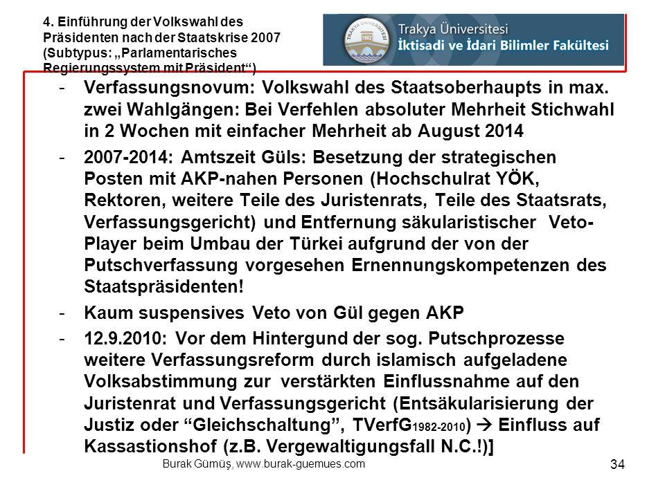Burak Gümüş, www.burak-guemues.com 34 -Verfassungsnovum: Volkswahl des Staatsoberhaupts in max. zwei Wahlg ä ngen: Bei Verfehlen absoluter Mehrheit St