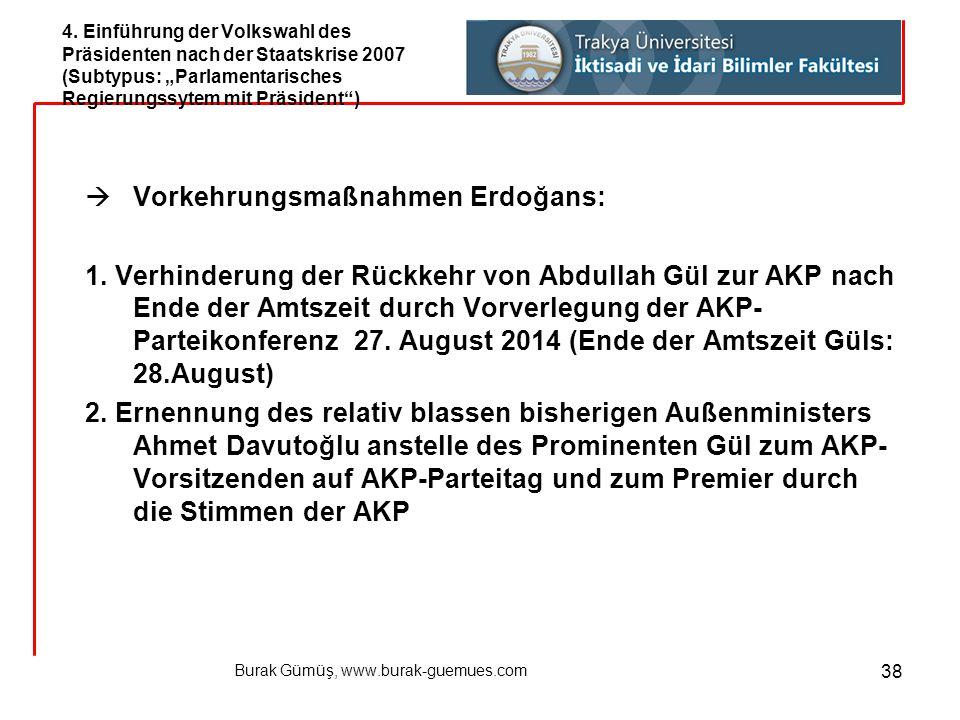 Burak Gümüş, www.burak-guemues.com 38  Vorkehrungsmaßnahmen Erdoğans: 1. Verhinderung der Rückkehr von Abdullah Gül zur AKP nach Ende der Amtszeit du