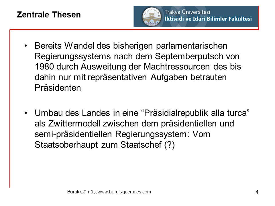 Burak Gümüş, www.burak-guemues.com 4 Bereits Wandel des bisherigen parlamentarischen Regierungssystems nach dem Septemberputsch von 1980 durch Ausweit