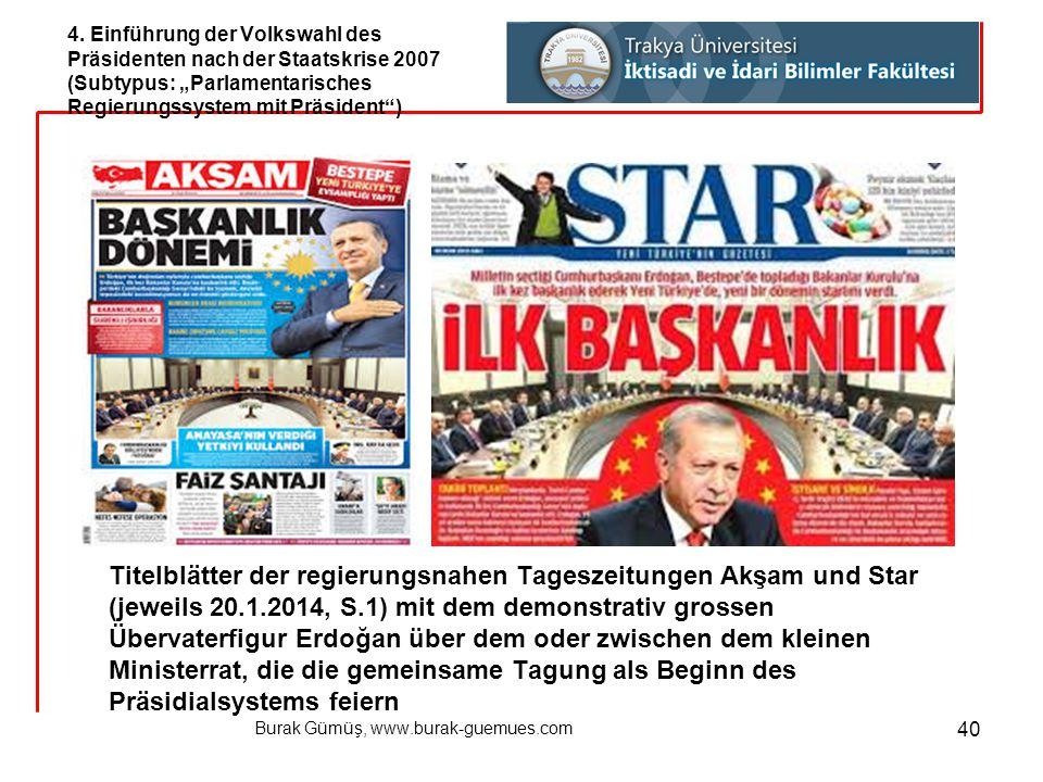 """Burak Gümüş, www.burak-guemues.com 40 4. Einführung der Volkswahl des Präsidenten nach der Staatskrise 2007 (Subtypus: """"Parlamentarisches Regierungssy"""
