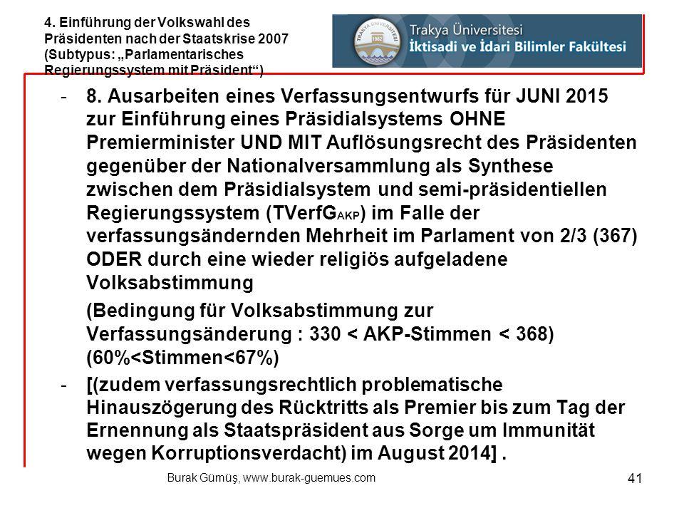 Burak Gümüş, www.burak-guemues.com 41 -8. Ausarbeiten eines Verfassungsentwurfs für JUNI 2015 zur Einführung eines Präsidialsystems OHNE Premierminist