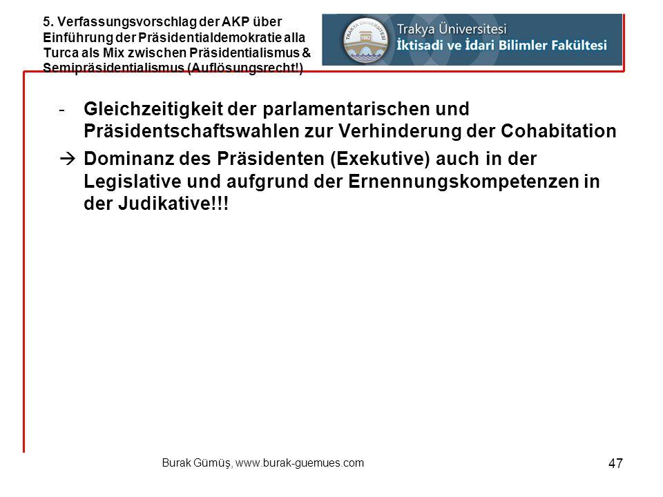 Burak Gümüş, www.burak-guemues.com 47 -Gleichzeitigkeit der parlamentarischen und Präsidentschaftswahlen zur Verhinderung der Cohabitation  Dominanz