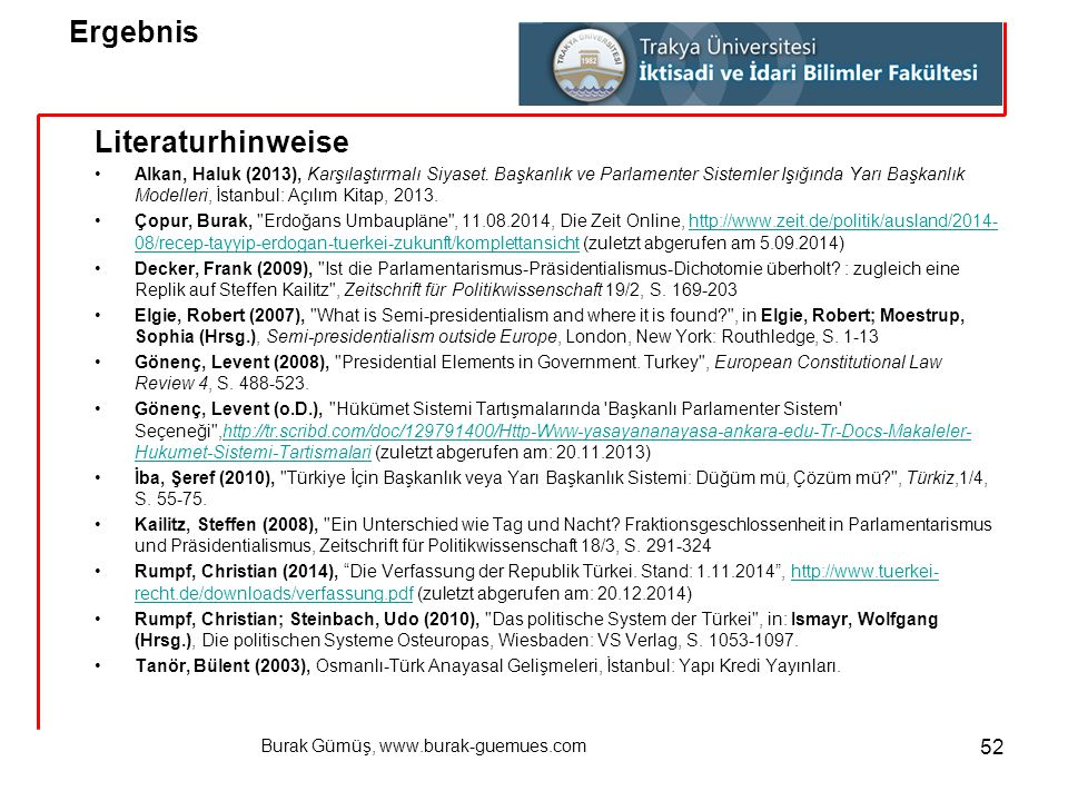 Burak Gümüş, www.burak-guemues.com 52 Literaturhinweise Alkan, Haluk (2013), Karşılaştırmalı Siyaset. Başkanlık ve Parlamenter Sistemler Işığında Yarı