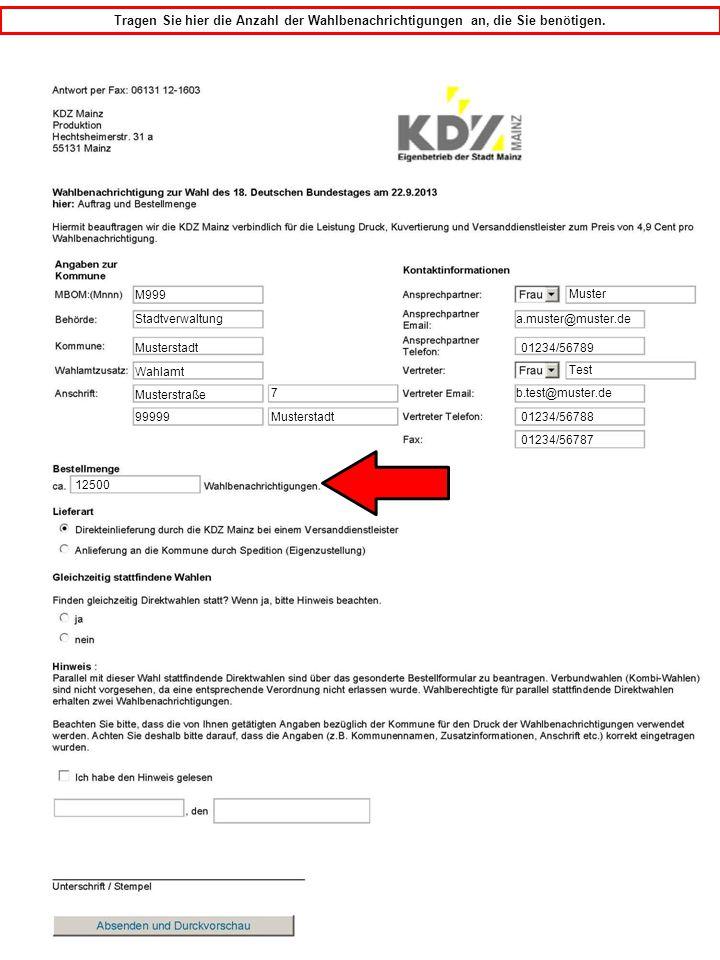 M999 Tragen Sie hier die Anzahl der Wahlbenachrichtigungen an, die Sie benötigen. Stadtverwaltung Musterstadt Musterstraße 7 99999 Musterstadt Wahlamt