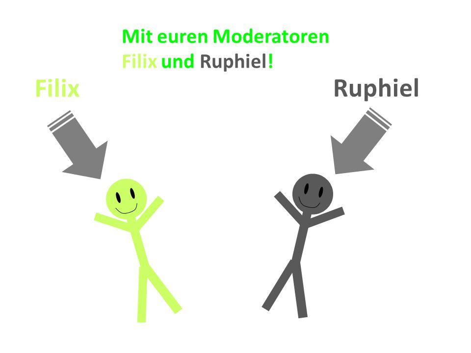 Mit euren Moderatoren Filix und Ruphiel! Ruphiel Filix