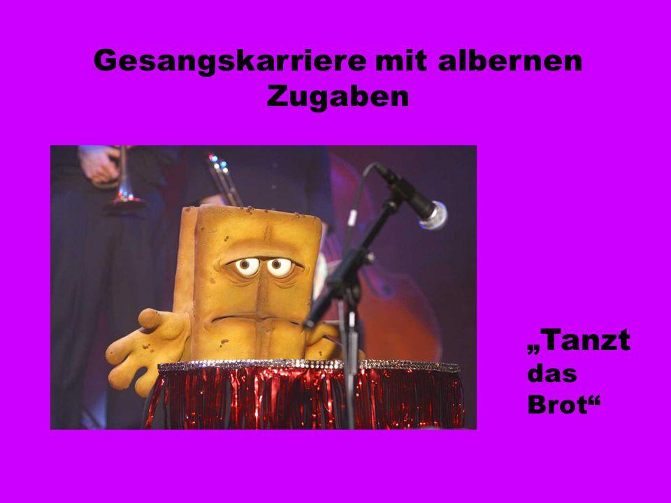 """Gesangskarriere mit albernen Zugaben """" Tanzt das Brot"""""""
