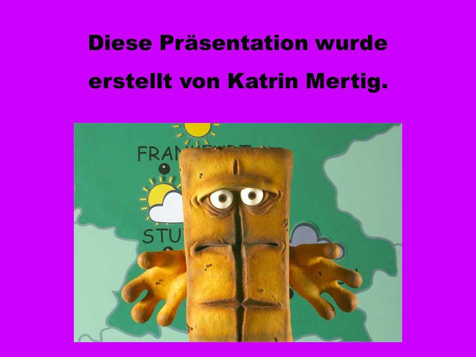 Diese Präsentation wurde erstellt von Katrin Mertig.