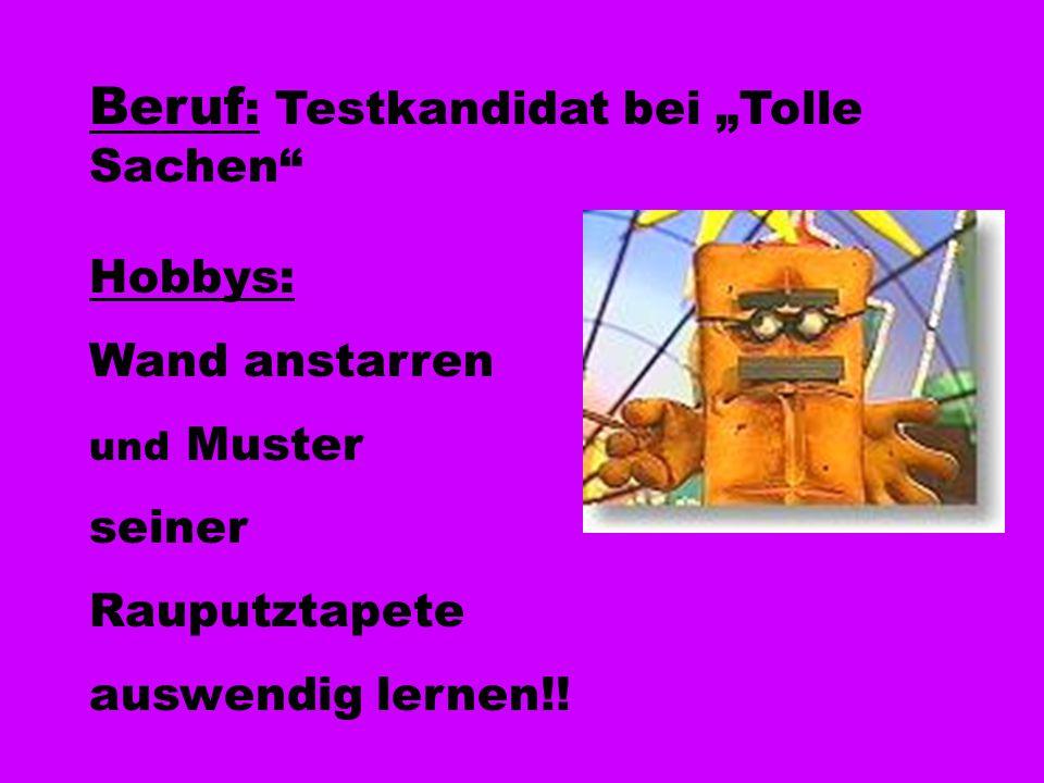"""Beruf : Testkandidat bei """"Tolle Sachen"""" Hobbys: Wand anstarren und Muster seiner Rauputztapete auswendig lernen!!"""