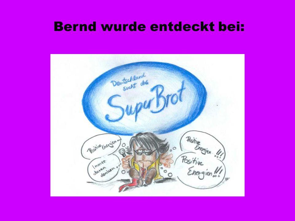 Bernd wurde entdeckt bei: