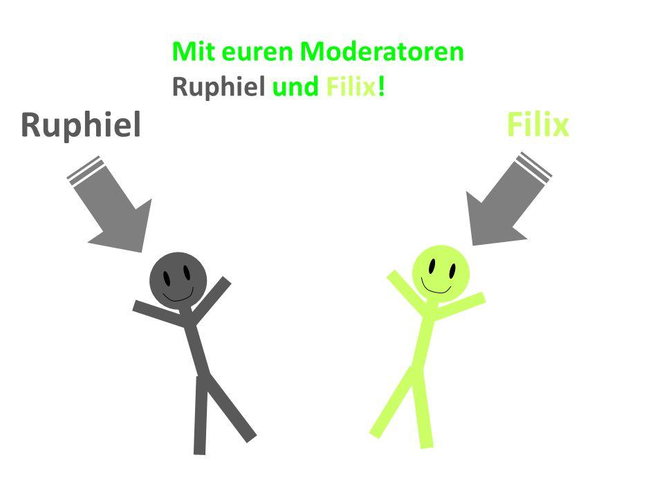 Mit euren Moderatoren Ruphiel und Filix! Filix Ruphiel