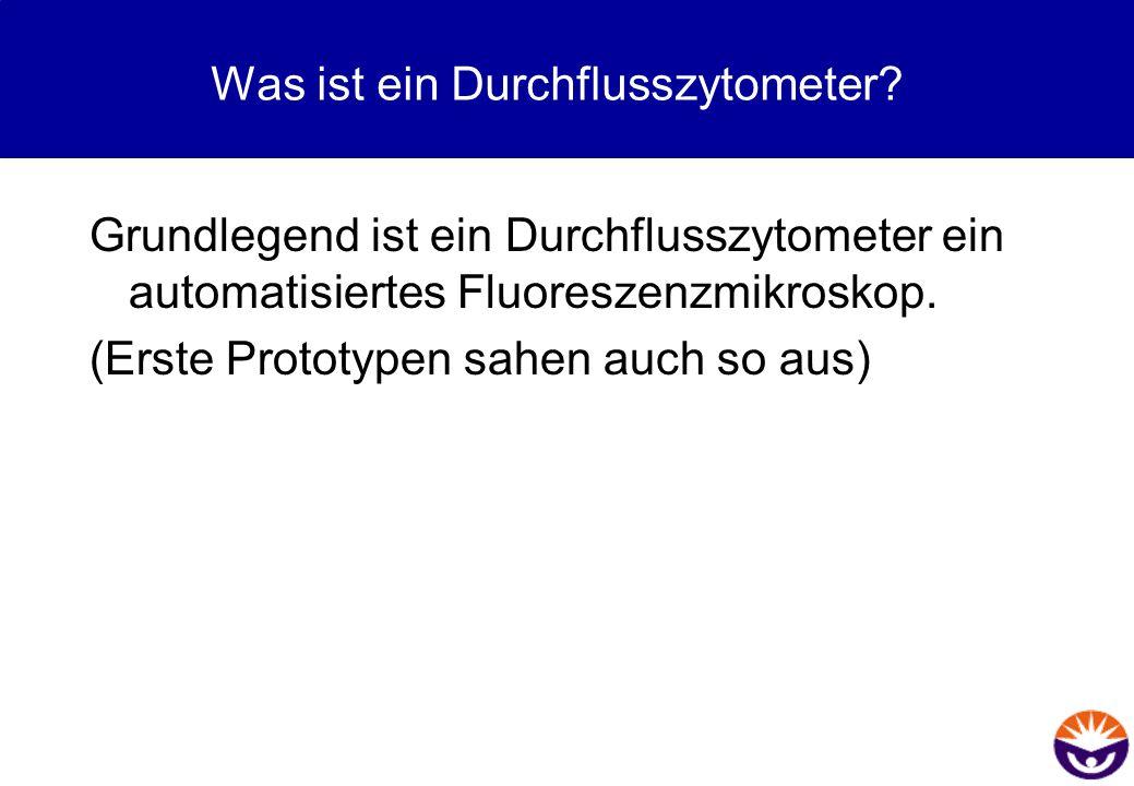 Was ist ein Durchflusszytometer? Grundlegend ist ein Durchflusszytometer ein automatisiertes Fluoreszenzmikroskop. (Erste Prototypen sahen auch so aus