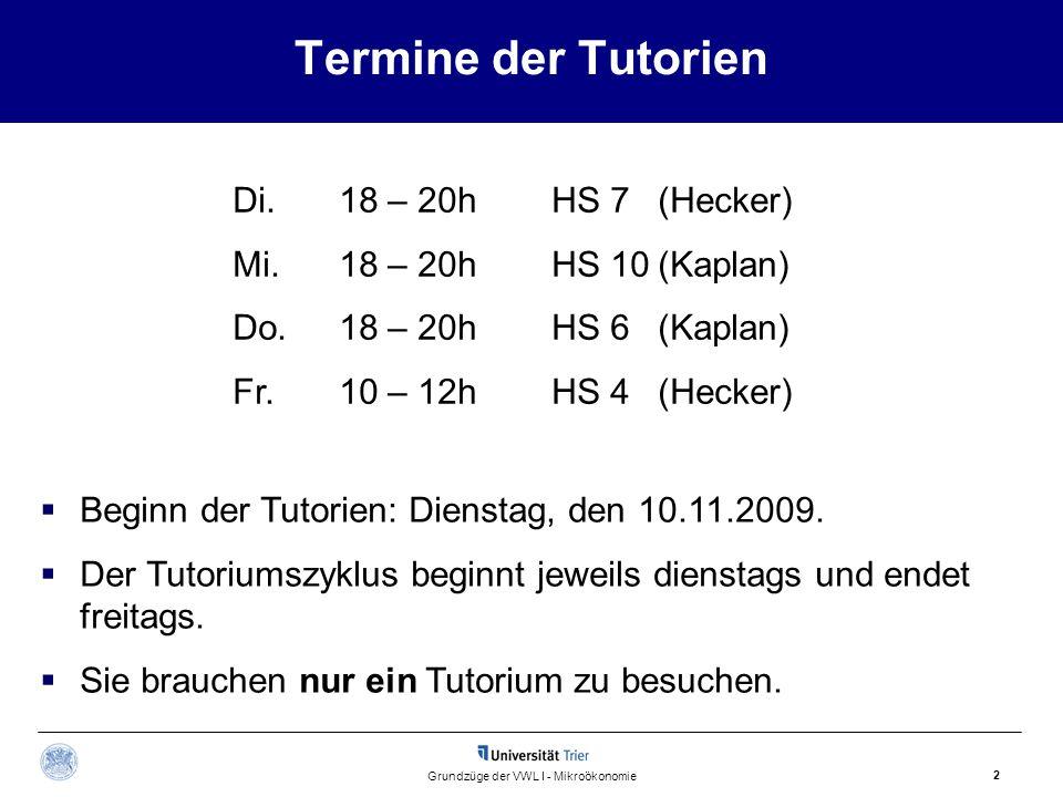 2 Termine der Tutorien Di.18 – 20hHS 7 (Hecker) Mi.18 – 20hHS 10(Kaplan) Do.18 – 20hHS 6 (Kaplan) Fr.