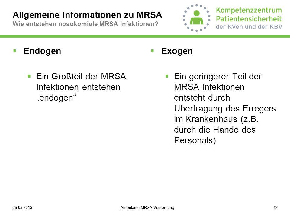 """26.03.2015Ambulante MRSA-Versorgung1226.03.2015Ambulante MRSA-Versorgung12  Endogen  Ein Großteil der MRSA Infektionen entstehen """"endogen""""  Exogen"""