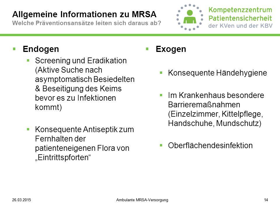 26.03.2015Ambulante MRSA-Versorgung1426.03.2015Ambulante MRSA-Versorgung14  Endogen  Screening und Eradikation (Aktive Suche nach asymptomatisch Bes