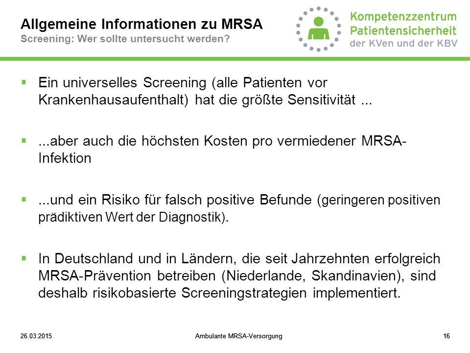26.03.2015Ambulante MRSA-Versorgung1626.03.2015Ambulante MRSA-Versorgung16 Allgemeine Informationen zu MRSA Screening: Wer sollte untersucht werden? 