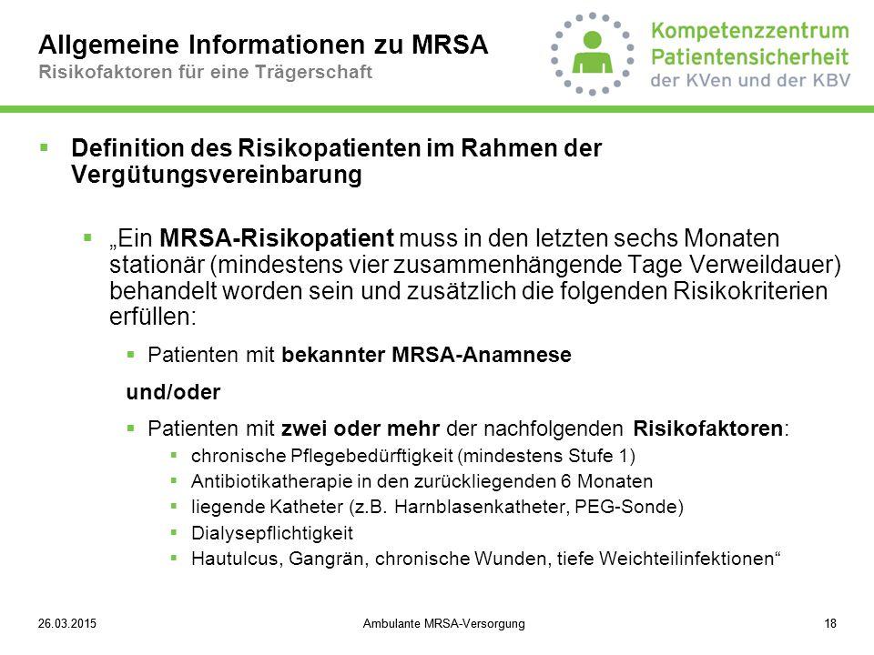 26.03.2015Ambulante MRSA-Versorgung1826.03.2015Ambulante MRSA-Versorgung18 Allgemeine Informationen zu MRSA Risikofaktoren für eine Trägerschaft  Def