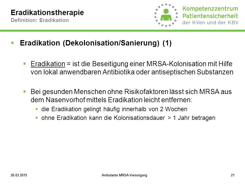 26.03.2015Ambulante MRSA-Versorgung2126.03.2015Ambulante MRSA-Versorgung2126.03.2015Ambulante MRSA-Versorgung21 Eradikationstherapie Definition: Eradi