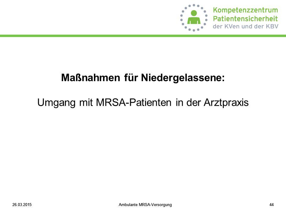 26.03.2015Ambulante MRSA-Versorgung4426.03.2015Ambulante MRSA-Versorgung4426.03.2015Ambulante MRSA-Versorgung44 Maßnahmen für Niedergelassene: Umgang