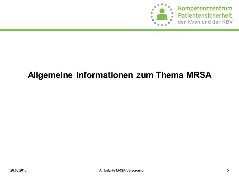 26.03.2015Ambulante MRSA-Versorgung1626.03.2015Ambulante MRSA-Versorgung16 Allgemeine Informationen zu MRSA Screening: Wer sollte untersucht werden.