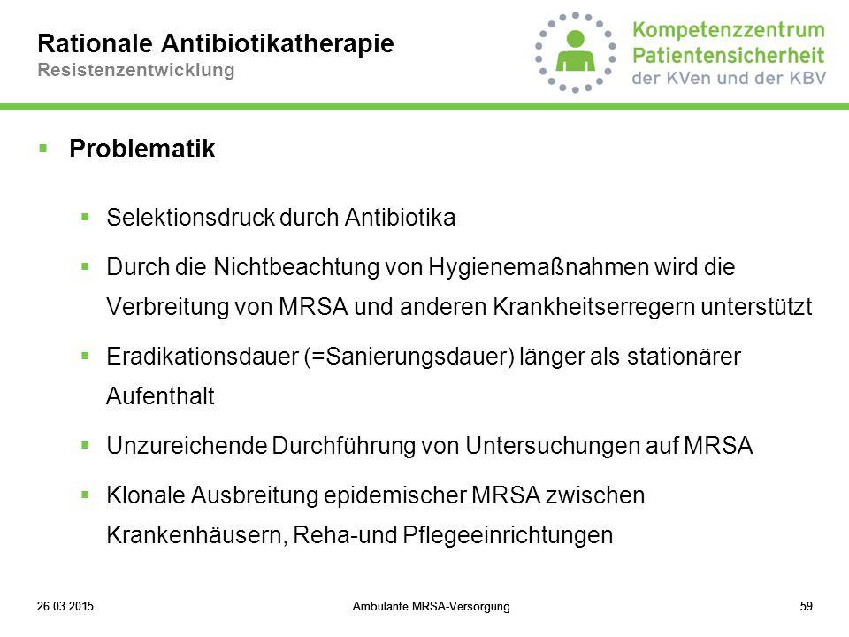 26.03.2015Ambulante MRSA-Versorgung5926.03.2015Ambulante MRSA-Versorgung5926.03.2015Ambulante MRSA-Versorgung59 Rationale Antibiotikatherapie Resisten