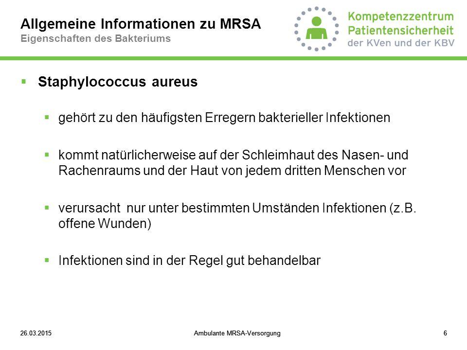 26.03.2015Ambulante MRSA-Versorgung1726.03.2015Ambulante MRSA-Versorgung1726.03.2015Ambulante MRSA-Versorgung17 Allgemeine Informationen zu MRSA Risikofaktoren für eine Trägerschaft  Risikofaktoren in Krankenhäusern (KRINKO & RKI, 2008)  Patienten mit bekannter MRSA-Anamnese  Patienten aus Regionen/Einrichtungen mit bekannt hoher MRSA Prävalenz  Patienten mit einem stationären Krankenhausaufenthalt (> 3 Tage) in den zurückliegenden 12 Monaten  Patienten, die (beruflich) direkten Kontakt zu Tieren in der landwirtschaftlichen Tiermast (Schweine) haben  Patienten, die während eines stationären Aufenthaltes Kontakt zu MRSA- Trägern hatten (z.