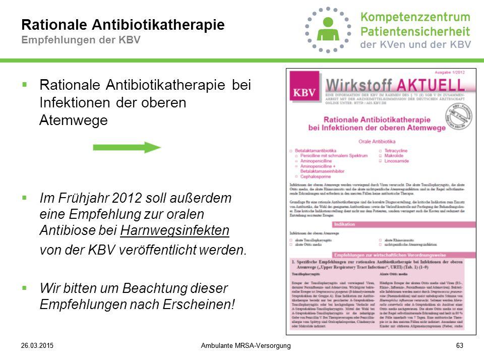 26.03.2015Ambulante MRSA-Versorgung6326.03.2015Ambulante MRSA-Versorgung63 Rationale Antibiotikatherapie Empfehlungen der KBV  Rationale Antibiotikat