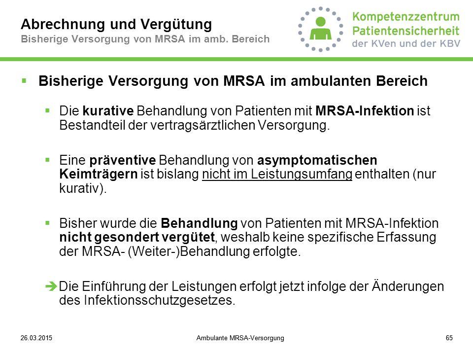 26.03.2015Ambulante MRSA-Versorgung6526.03.2015Ambulante MRSA-Versorgung65 Abrechnung und Vergütung Bisherige Versorgung von MRSA im amb. Bereich  Bi